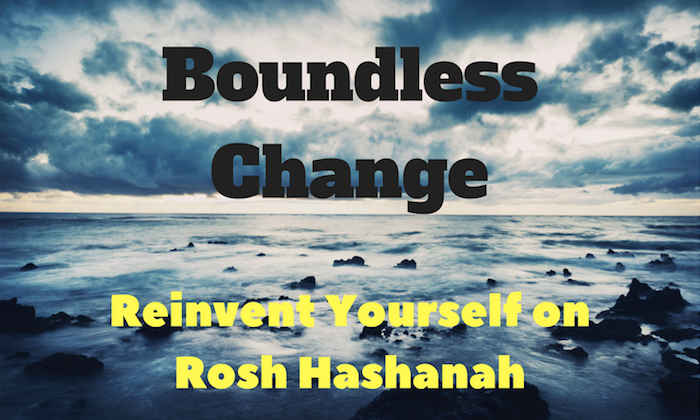 Boundless Change - Reinvent Yourself on Rosh Hashanah