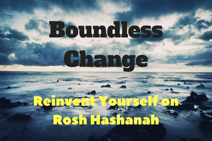 111 – Boundless Change – Reinvent Yourself on Rosh Hashanah