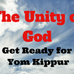 112 The Unity of God -Get Ready for Yom Kippur